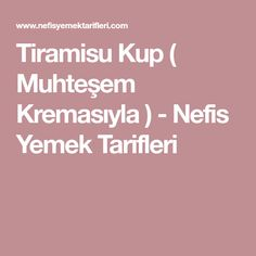 Tiramisu Kup ( Muhteşem Kremasıyla ) - Nefis Yemek Tarifleri