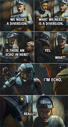 Quote from Star Wars: The Bad Batch 1x06 | Trace Martez: We need a diversion. Rafa Martez: What we need is a diversion. Trace Martez: Is there an echo in here? Echo: Yes. Trace Martez: What? Echo: I'm Echo. Trace Martez: Really? | Funny humor scene from Star Wars: The Bad Batch | Star Wars Quotes | The Bad Batch Quotes Star Wars Quotes, Star Wars Humor, Star Wars Books, Star Wars Facts, Star Wars Baby, Star Wars Rebels, One Liner, Clone Wars, Really Funny