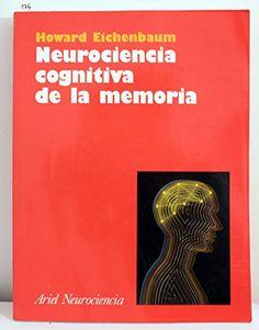 Neurociencia cognitiva de la memoria : una introducción / Howard Eichenbaum ; revisión científica de la edición española, Ignacio Morgado Bernal