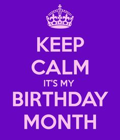 KEEP CALM IT'S MY BIRTHDAY MONTH - KEEP CALM AND CARRY ON Image Generator - brought to you by the Ministry of Information