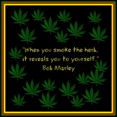 """When you smoke the herb, it reveals you to yourself."" Bob Marley #weed #marijuana #reggae"