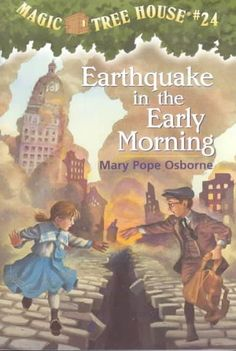 Osborne, Mary Pope., and Sal Murdocca. Earthquake in the Early Morning. New York: Random House, 2001. Print. ISBN: 978-0-679-99070-3 - Taryen Lannutti  I loved the magic treehouse books growing up! They were filled with history and adventure.