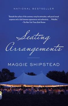 Seating Arrangements    By Maggie Shipstead, now in paperback