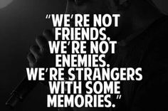 """Except you should say """"we were sisters.  We are not enemies.  We are stranger with some memories"""""""