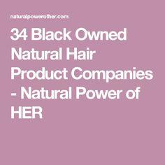 34 Black Owned Natural Hair Product Companies - Natural Power of HER Natural Hair Transitioning, Transitioning Hairstyles, Black Hair History, Up King, Natural Hair Styles, Short Hair Styles, Hair Hacks, Hair Tips, Black Entrepreneurs