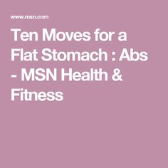 Ten Moves for a Flat Stomach : Abs - MSN Health & Fitness