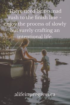 This is a journey - we are all beautiful lives in progress. We can slowly but surely craft an intentional life. Remember, What we practice grows stronger.