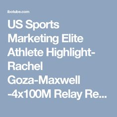 US Sports Marketing Elite Athlete Highlight- Rachel Goza-Maxwell -4x100M Relay Recruiting Video - IBOtube