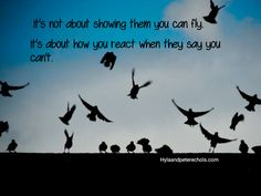 It's not about showing you can fly. it's about how you react when they say you cant.