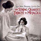 Say Your Prayers, Little One: The String Quartet Tribute to Metallica [CD]