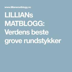 LILLIANs MATBLOGG: Verdens beste grove rundstykker