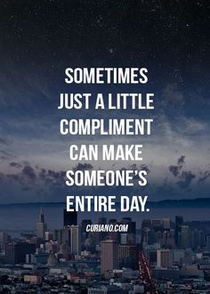 Sometimes just a little compliment can make someone's entire day.