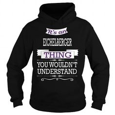 EICHELBERGER EICHELBERGERYEAR EICHELBERGERBIRTHDAY EICHELBERGERHOODIE EICHELBERGERNAME EICHELBERGERHOODIES  TSHIRT FOR YOU
