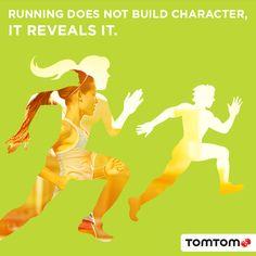 Running reveals character ...