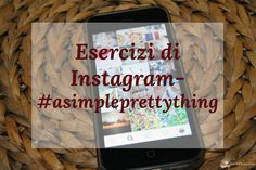 #asimpleprettything Esercizi di Instagram