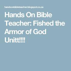 Hands On Bible Teacher: Fished the Armor of God Unitt!!!!