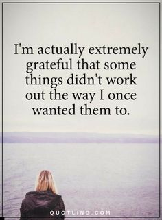 Grateful Quotes I am extremely grateful that some things didn't work out the way I once wanted them to. Positive Words, Positive Quotes, Motivational Quotes, Inspirational Quotes, Spiritual Quotes, Quotes And Notes, Great Quotes, Quotes To Live By, Awesome Quotes