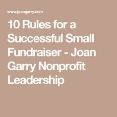 10 Rules for a Successful Small Fundraiser - Joan Garry Nonprofit Leadership