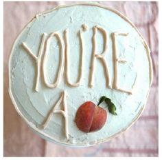 you're a peach.