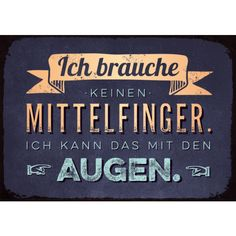 Ich brauche Funny saying: I don't need a middle finger. Best Quotes, Funny Quotes, Cool Slogans, Meaning Of Life, Man Humor, Sarkastischer Humor, Life Motivation, Funny Facts, True Words