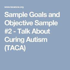Sample Goals and Objective Sample #2 - Talk About Curing Autism (TACA)
