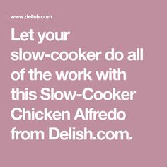 Let your slow-cooker do all of the work with this Slow-Cooker Chicken Alfredo from Delish.com.