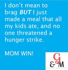 Funny mom meme. Mom win. I don't mean to brag but I just made a meal that all my kids ate, and no one threatened a hunger strike. Mom win! www.graceandmotherhood.com