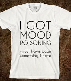 mood poisoning  - glamfoxx.com - Skreened T-shirts, Organic Shirts, Hoodies, Kids Tees, Baby One-Pieces and Tote Bags