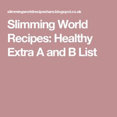 Slimming World Recipes: Healthy Extra A and B List