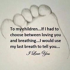 To my children...if I had to choose between loving you and breathing...I would use my last breath to tell you....I Love You.  ----My son and daughter-in-law.  ♥