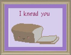I knead you: bread cross-stitch pattern by nerdylittlestitcher on Etsy https://www.etsy.com/listing/98045539/i-knead-you-bread-cross-stitch-pattern