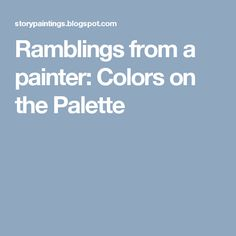 Ramblings from a painter: Colors on the Palette