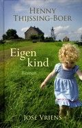 Eigen kind...Door José Vriens voltooide roman op basis van nagelaten werk van Henny Thijssing-Boer.