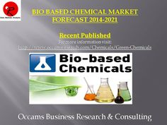Recent Published New Report Global Bio-Based Chemicals Market Forecast 2014-2021 More Information Visit http://www.occamsresearch.com/Chemicals/Green-Chemicals