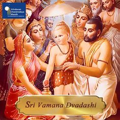 Vamana Dvadasi is the appearance day of the Incarnation of Lord Vamandeva! Therefore this day is also called Vijaya.