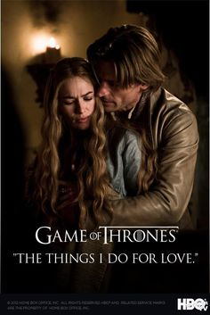 """""""The things I do for love!"""" - Jaimie Lannister 