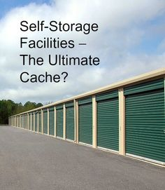 Self-Storage Facilities – The Ultimate Cache? Storage Facilities, Self Storage, Survival, Outdoor Decor