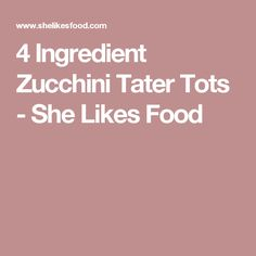 4 Ingredient Zucchini Tater Tots - She Likes Food