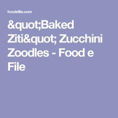"""""""Baked Ziti"""" Zucchini Zoodles - Food e File"""