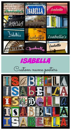 Custom posters featuring the name ISABELLA in photos of sign and sign letters! So fun in a dorm or kids room!