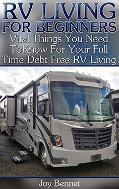 RV Living For Beginners: Vital Things You Need To Know For Your Full Time…