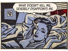 "Comic Girls Say. ""What doesn't kill me, severely disappoints me "" Romance Comics, Comic Kunst, Comic Art, Bd Comics, Comics Girls, Arte Do Pulp Fiction, Pop Art Vintage, Caricature, Comics Vintage"