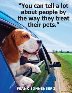 """""""You can tell a lot about people by the way they treat their pets."""" ~ Frank Sonnenberg"""