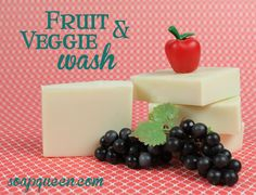 DIY: Fruit and Veggie Wash Soap...make your own and save! Start early, cure time is 4-6 weeks, so worth the wait time though :)