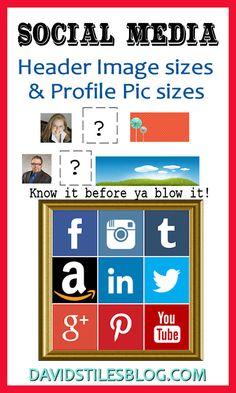SOCIAL MEDIA HEADER SIZE AND IMAGE SIZE CHART  FACEBOOK TWITTER YOUTUBE LINKEDIN PINTEREST TUMBLR GOOGLE PLUS, INSTAGRAM, AMAZON ARTISON PROFILE. From: DavidStilesBlog.com