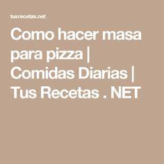 Como hacer masa para pizza | Comidas Diarias | Tus Recetas . NET