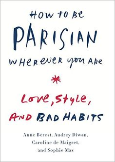 How to Be Parisian Wherever You Are: Love, Style, and Bad Habits av Anne Berest, Audrey Diwan, Caroline De Maigret (Bok) New Books, Good Books, Books To Read, Amazing Books, Reading Lists, Book Lists, Just In Case, Just For You, Parisienne Chic