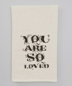 Take a look at this 'You Are So Loved' Tea Towel by IScreenYouScreen on #zulily today!