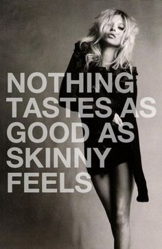 So bad but to some extent true. I would modify it to skinny feels better than junk food tastes..
