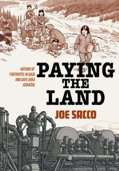 In Paying the Land, Joe Sacco travels the frozen North to reveal a people in conflict over the costs and benefits of development. The mining boom is only the latest assault on indigenous culture: Sacco recounts the shattering impact of a residential school system; the destructive process that drove the Dene from the bush into settlements and turned them into wage laborers; the government land claims stacked against the Dene Nation; and their uphill efforts to revive a wounded culture. Mackenzie River, Art Spiegelman, New York Times Magazine, Northwest Territories, Fun Comics, A Decade, Way Of Life, Natural World, American Artists